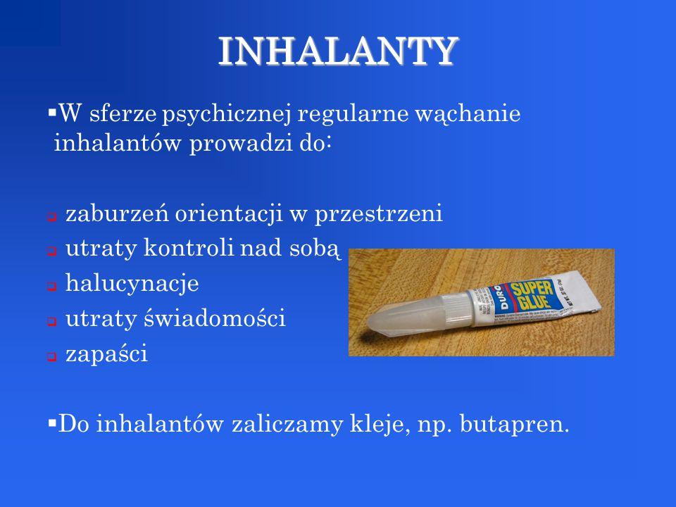 W sferze psychicznej regularne wąchanie inhalantów prowadzi do:  zaburzeń orientacji w przestrzeni  utraty kontroli nad sobą  halucynacje  utrat