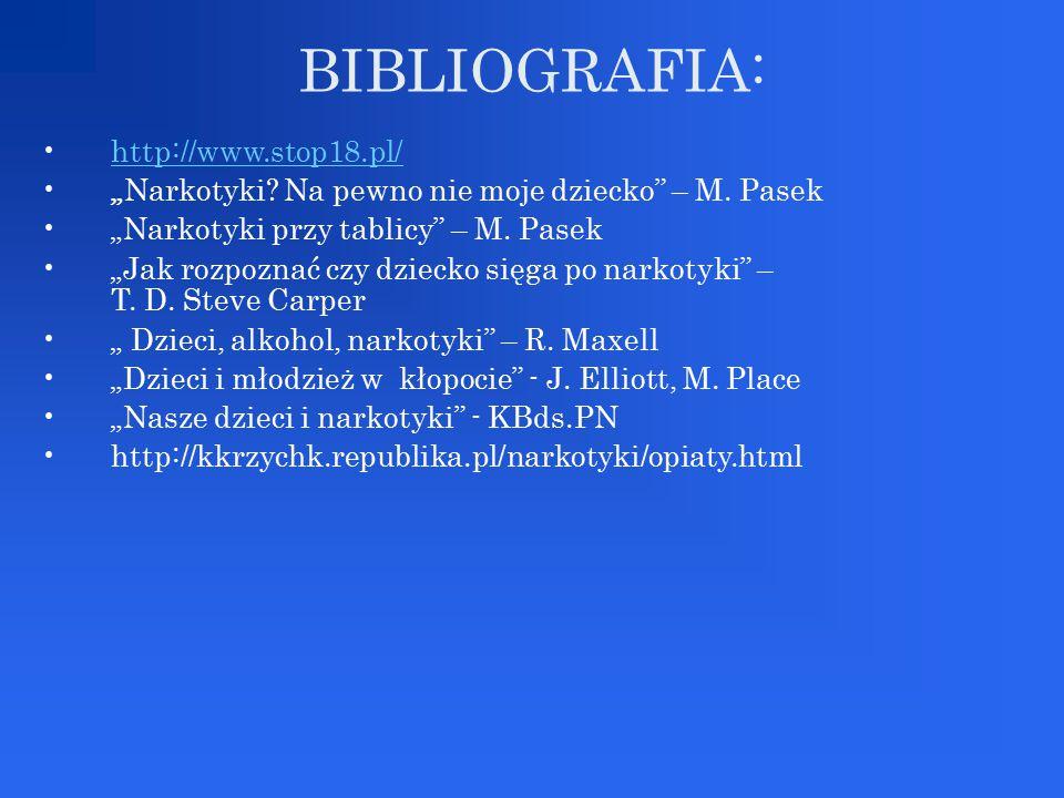 """BIBLIOGRAFIA: http://www.stop18.pl/ """"Narkotyki? Na pewno nie moje dziecko"""" – M. Pasek """"Narkotyki przy tablicy"""" – M. Pasek """"Jak rozpoznać czy dziecko s"""