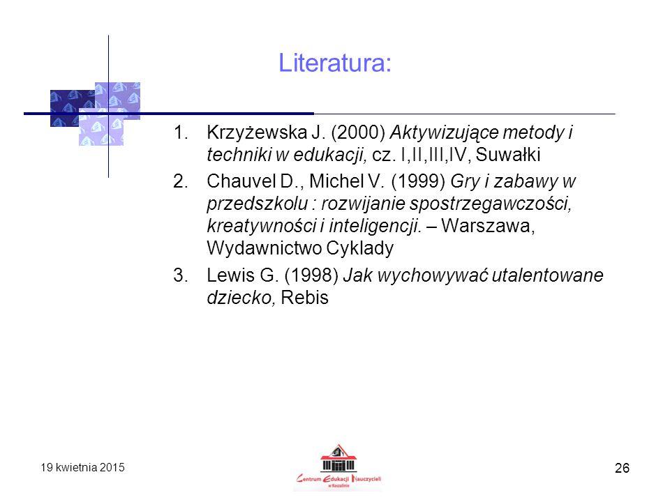 Literatura: 1.Krzyżewska J. (2000) Aktywizujące metody i techniki w edukacji, cz. I,II,III,IV, Suwałki 2.Chauvel D., Michel V. (1999) Gry i zabawy w p