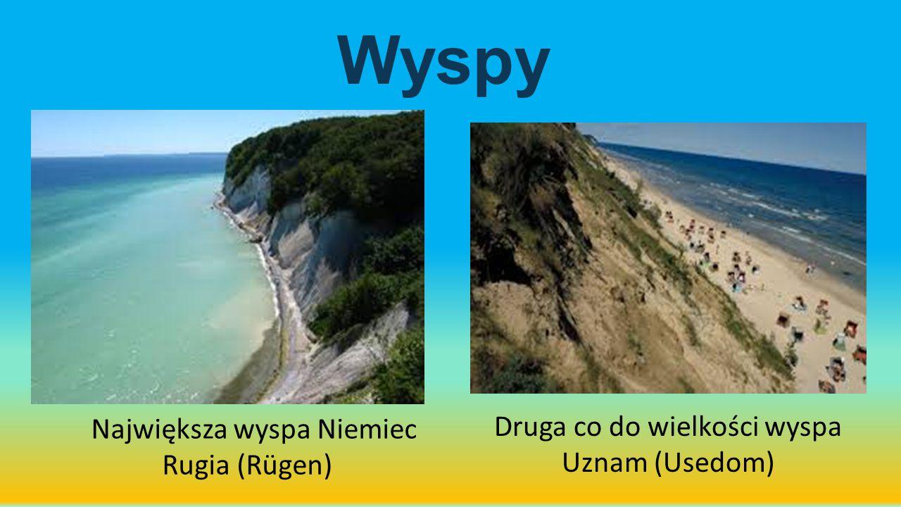 Wyspy Największa wyspa Niemiec Rugia (Rügen) Druga co do wielkości wyspa Uznam (Usedom)