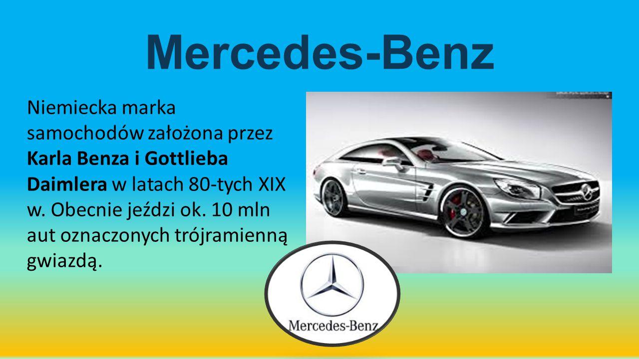 Mercedes-Benz Niemiecka marka samochodów założona przez Karla Benza i Gottlieba Daimlera w latach 80-tych XIX w. Obecnie jeździ ok. 10 mln aut oznaczo