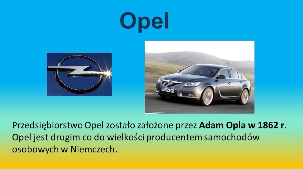 Opel Przedsiębiorstwo Opel zostało założone przez Adam Opla w 1862 r. Opel jest drugim co do wielkości producentem samochodów osobowych w Niemczech.