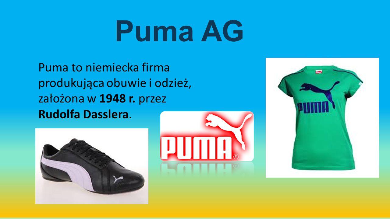 Puma AG Puma to niemiecka firma produkująca obuwie i odzież, założona w 1948 r. przez Rudolfa Dasslera.