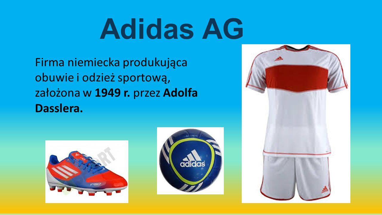 Adidas AG Firma niemiecka produkująca obuwie i odzież sportową, założona w 1949 r. przez Adolfa Dasslera.