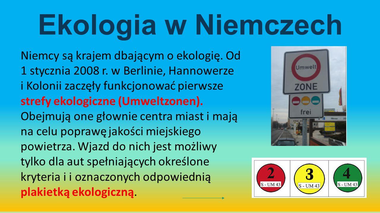 Ekologia w Niemczech Niemcy są krajem dbającym o ekologię. Od 1 stycznia 2008 r. w Berlinie, Hannowerze i Kolonii zaczęły funkcjonować pierwsze strefy