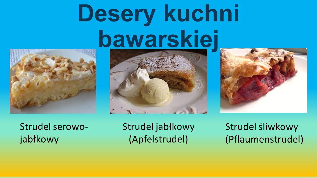 Strudel jabłkowy (Apfelstrudel) Strudel serowo- jabłkowy Strudel śliwkowy (Pflaumenstrudel) Desery kuchni bawarskiej