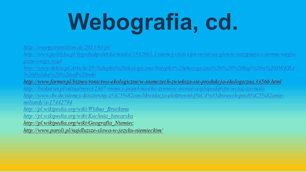Webografia, cd. http://energytransition.de/2013/03/pl/ http://www.polityka.pl/tygodnikpolityka/nauka/1542861,1,niemcy-stawiaja-swiat-na-glowie-rezygnu