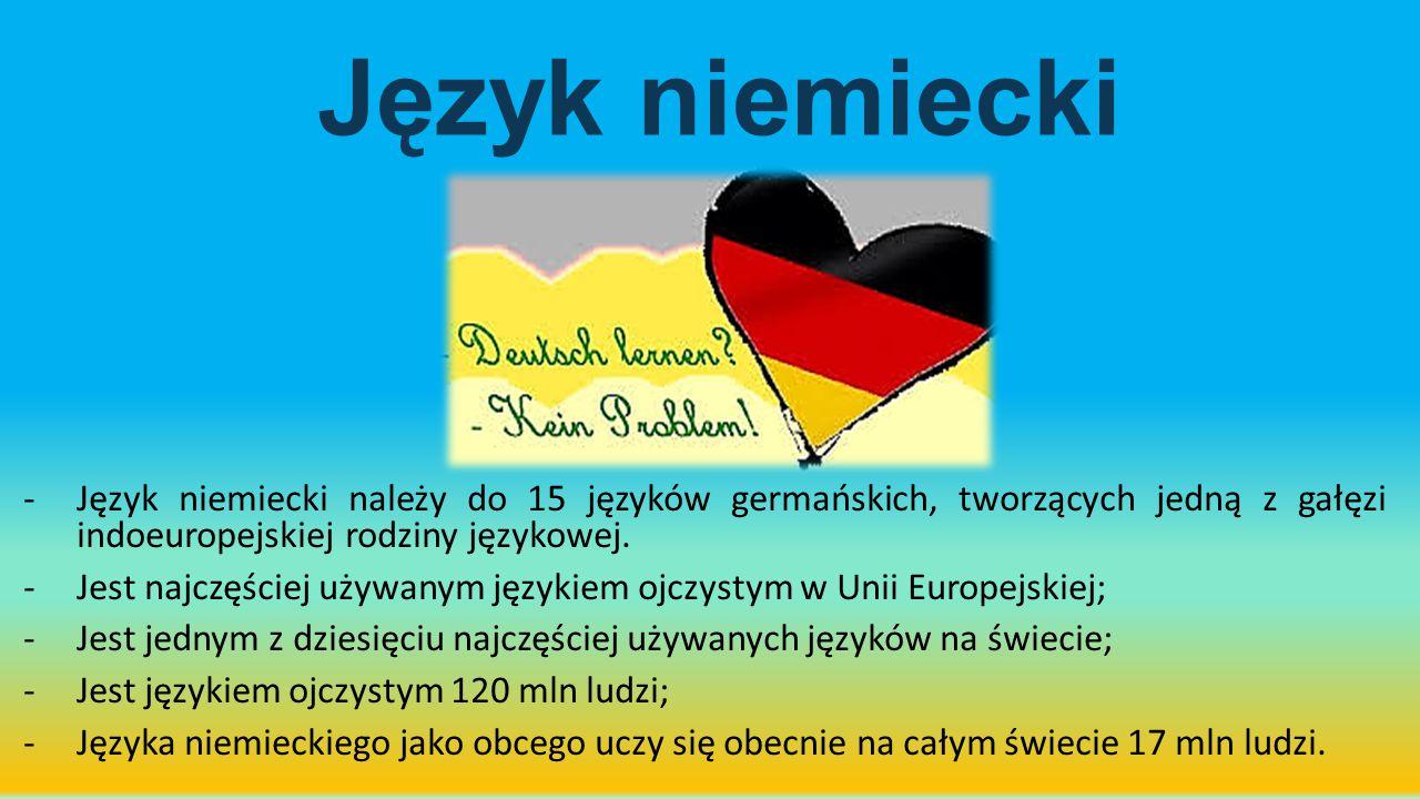 Język niemiecki -Język niemiecki należy do 15 języków germańskich, tworzących jedną z gałęzi indoeuropejskiej rodziny językowej. -Jest najczęściej uży