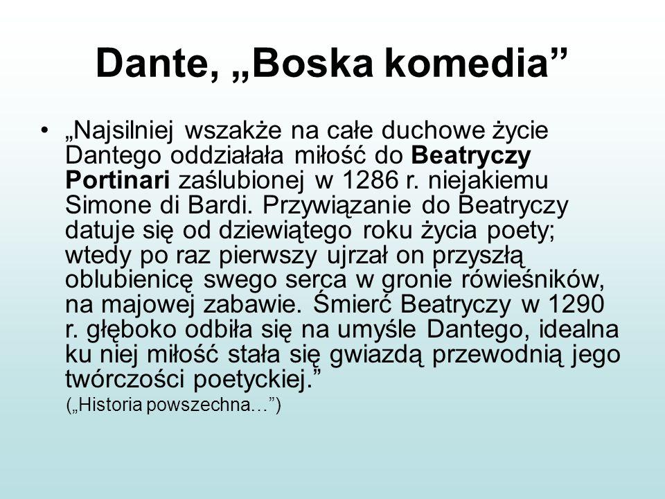 """Dante, """"Boska komedia"""" """"Najsilniej wszakże na całe duchowe życie Dantego oddziałała miłość do Beatryczy Portinari zaślubionej w 1286 r. niejakiemu Sim"""
