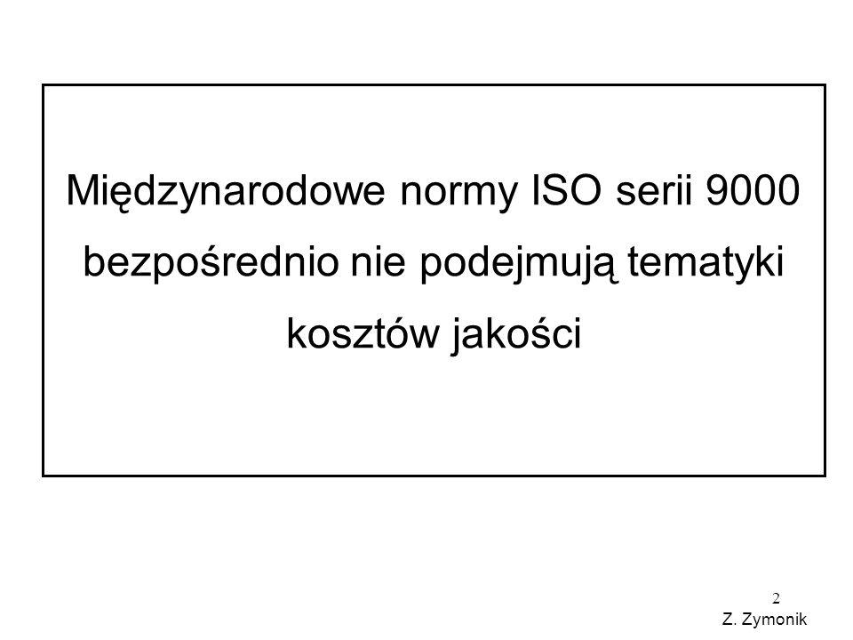 2 Międzynarodowe normy ISO serii 9000 bezpośrednio nie podejmują tematyki kosztów jakości Z.