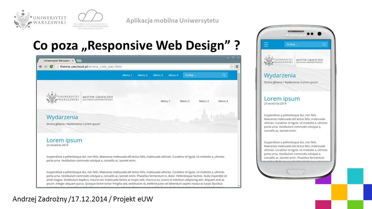 """Andrzej Zadrożny /17.12.2014 / Projekt eUW Aplikacja mobilna Uniwersytetu Co poza """"Responsive Web Design"""" ?"""
