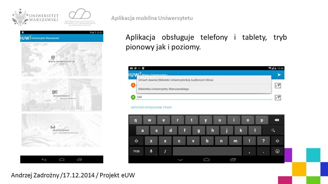 Aplikacja mobilna Uniwersytetu Andrzej Zadrożny /17.12.2014 / Projekt eUW Aplikacja obsługuje telefony i tablety, tryb pionowy jak i poziomy.