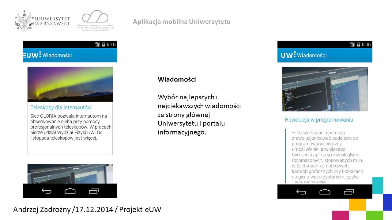 Aplikacja mobilna Uniwersytetu Andrzej Zadrożny /17.12.2014 / Projekt eUW Wiadomości Wybór najlepszych i najciekawszych wiadomości ze strony głównej U