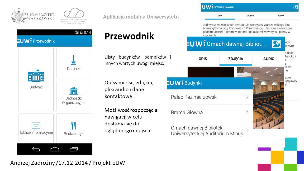 Aplikacja mobilna Uniwersytetu Andrzej Zadrożny /17.12.2014 / Projekt eUW Przewodnik Llisty budynków, pomników i innych wartych uwagi miejsc. Opisy mi