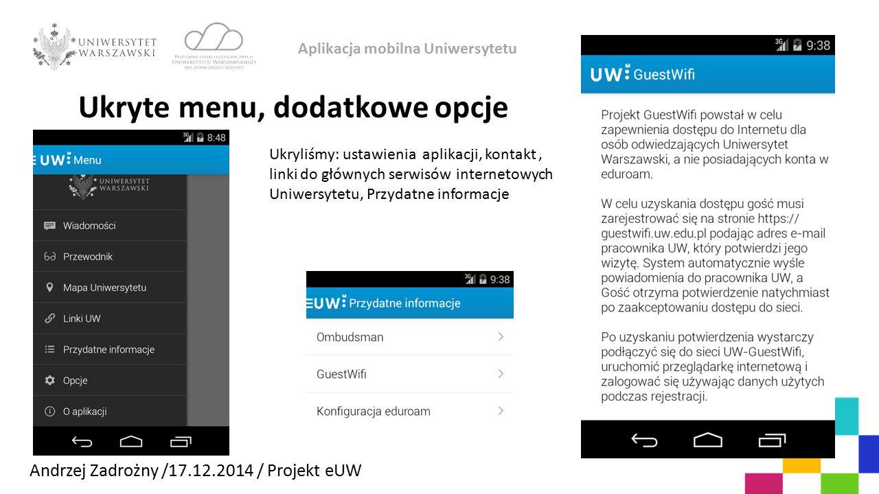 Andrzej Zadrożny /17.12.2014 / Projekt eUW Aplikacja mobilna Uniwersytetu Ukryte menu, dodatkowe opcje Ukryliśmy: ustawienia aplikacji, kontakt, linki