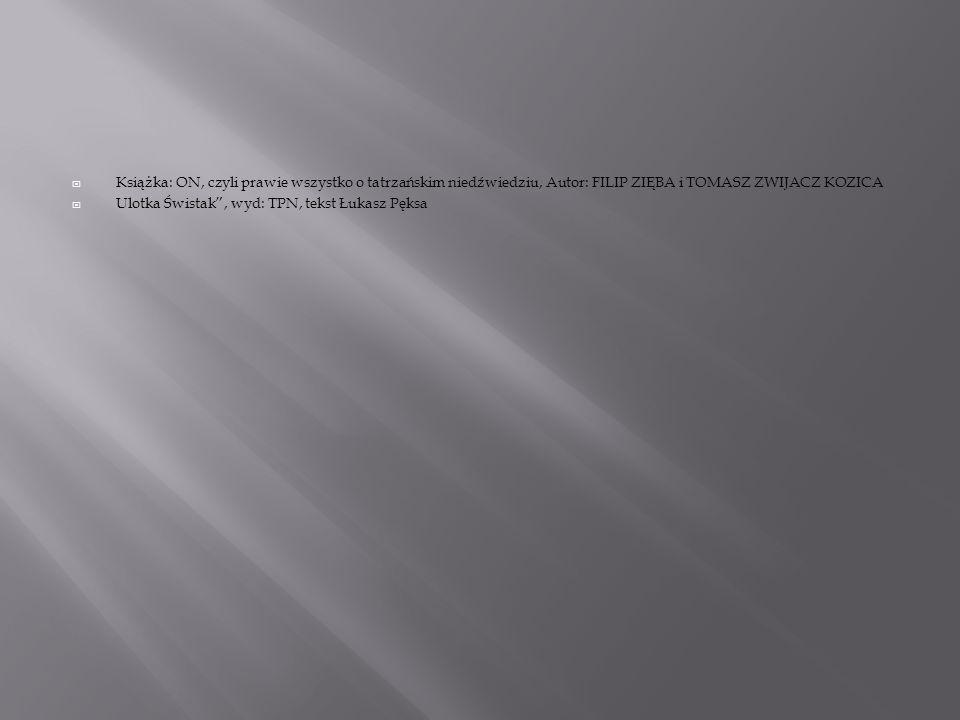 """ Książka: ON, czyli prawie wszystko o tatrzańskim niedźwiedziu, Autor: FILIP ZIĘBA i TOMASZ ZWIJACZ KOZICA  Ulotka Świstak"""", wyd: TPN, tekst Łukasz"""