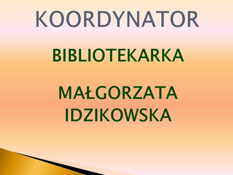 KOORDYNATOR BIBLIOTEKARKA MAŁGORZATA IDZIKOWSKA