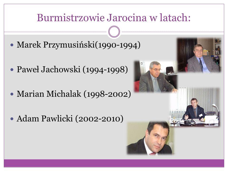 Burmistrzowie Jarocina w latach: Marek Przymusiński(1990-1994) Paweł Jachowski (1994-1998) Marian Michalak (1998-2002) Adam Pawlicki (2002-2010)