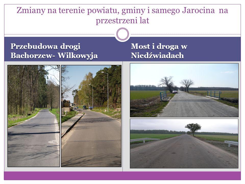 Przebudowa drogi Bachorzew- Wilkowyja Most i droga w Niedźwiadach Zmiany na terenie powiatu, gminy i samego Jarocina na przestrzeni lat