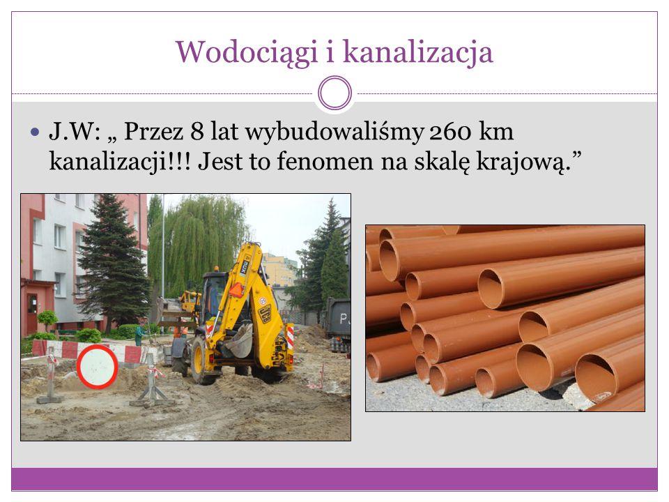 """Wodociągi i kanalizacja J.W: """" Przez 8 lat wybudowaliśmy 260 km kanalizacji!!."""