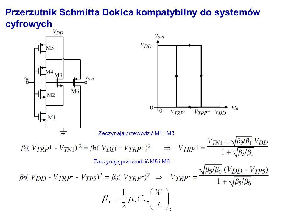 Przerzutnik Schmitta Dokica kompatybilny do systemów cyfrowych Zaczynają przewodzić M1 i M3 Zaczynają przewodzić M5 i M6