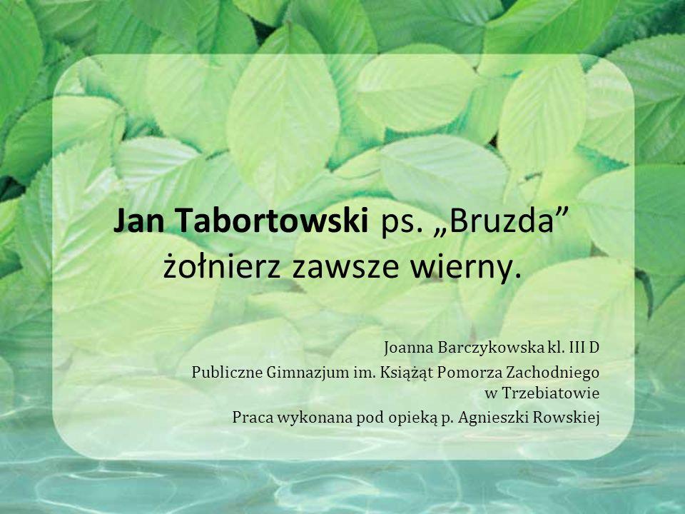 """Jan Tabortowski ps.""""Bruzda żołnierz zawsze wierny."""