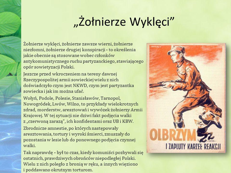 """""""Żołnierze Wyklęci Żołnierze wyklęci, żołnierze zawsze wierni, żołnierze niezłomni, żołnierze drugiej konspiracji - to określenia jakie obecnie są stosowane wobec członków antykomunistycznego ruchu partyzanckiego, stawiającego opór sowietyzacji Polski."""