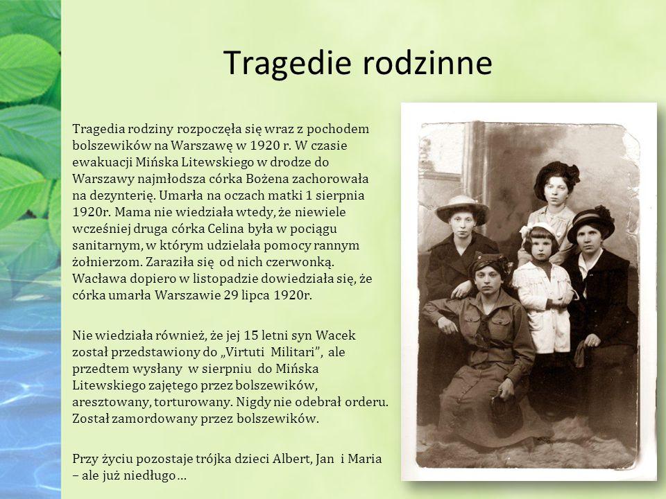 Tragedie rodzinne Tragedia rodziny rozpoczęła się wraz z pochodem bolszewików na Warszawę w 1920 r.