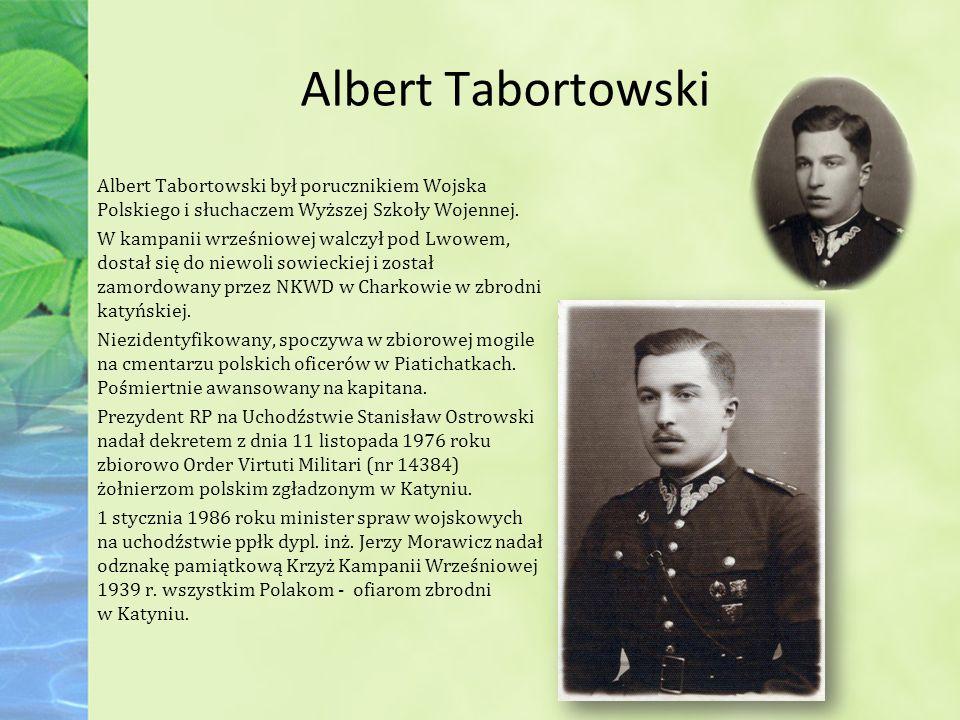 Albert Tabortowski Albert Tabortowski był porucznikiem Wojska Polskiego i słuchaczem Wyższej Szkoły Wojennej.