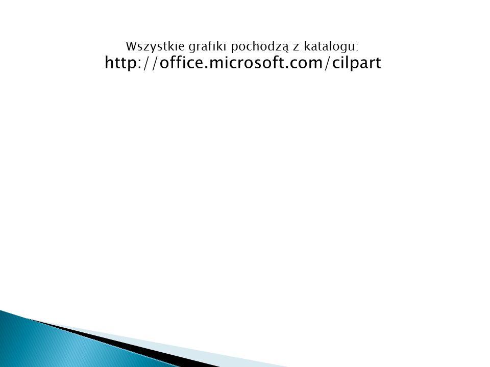 Wszystkie grafiki pochodzą z katalogu: http://office.microsoft.com/cilpart