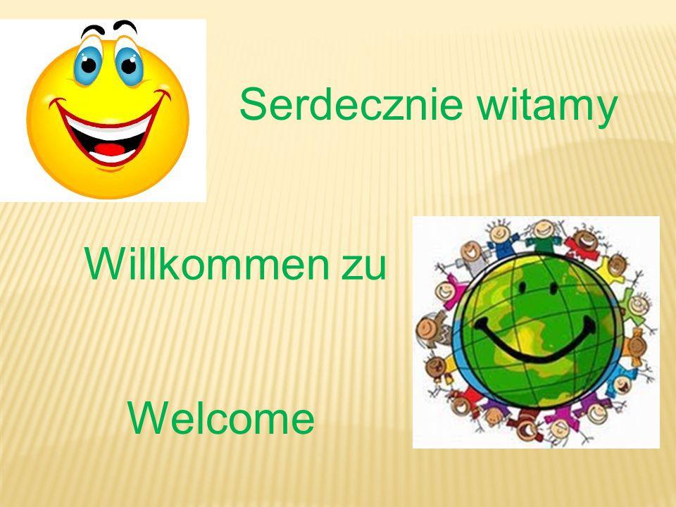 Willkommen zu Serdecznie witamy Welcome