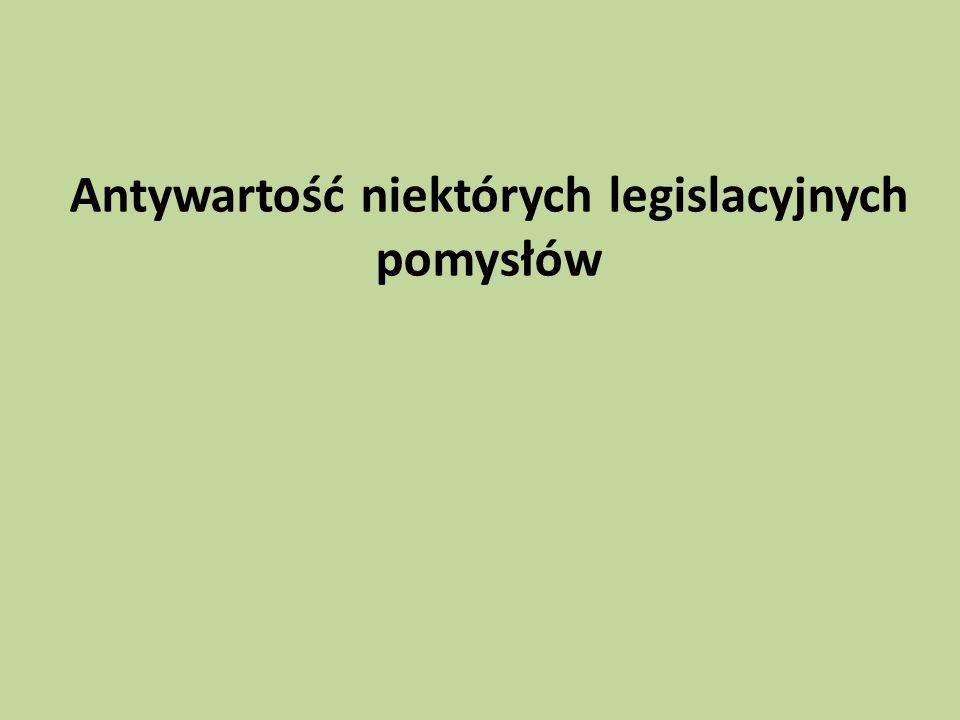Antywartość niektórych legislacyjnych pomysłów