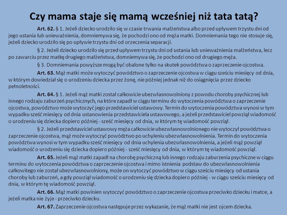 Czy mama staje się mamą wcześniej niż tata tatą? Art. 62. § 1. Jeżeli dziecko urodziło się w czasie trwania małżeństwa albo przed upływem trzystu dni