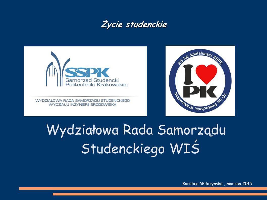 Życie studenckie Wydziałowa Rada Samorządu Studenckiego WIŚ Karolina Wilczyńska, marzec 2015