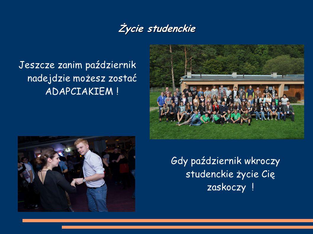 Życie studenckie Jeszcze zanim październik nadejdzie możesz zostać ADAPCIAKIEM .