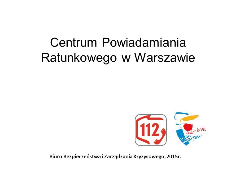 Centrum Powiadamiania Ratunkowego w Warszawie Biuro Bezpieczeństwa i Zarządzania Kryzysowego, 2015r.