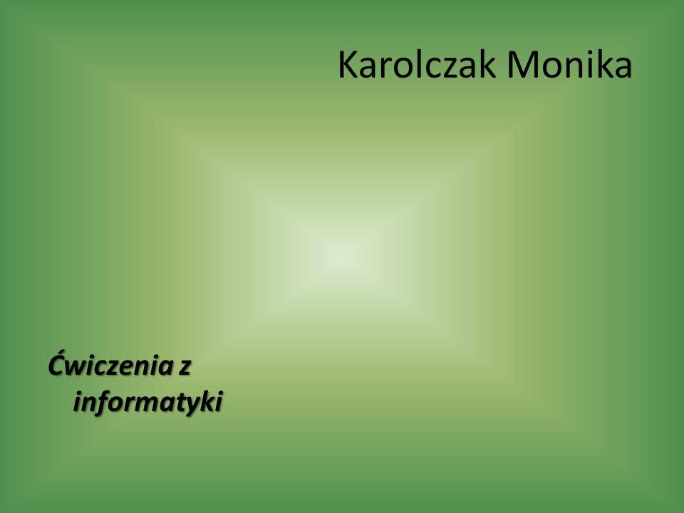 Karolczak Monika Ćwiczenia z informatyki