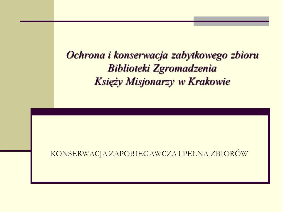 Ochrona i konserwacja zabytkowego zbioru Biblioteki Zgromadzenia Księży Misjonarzy w Krakowie KONSERWACJA ZAPOBIEGAWCZA I PEŁNA ZBIORÓW
