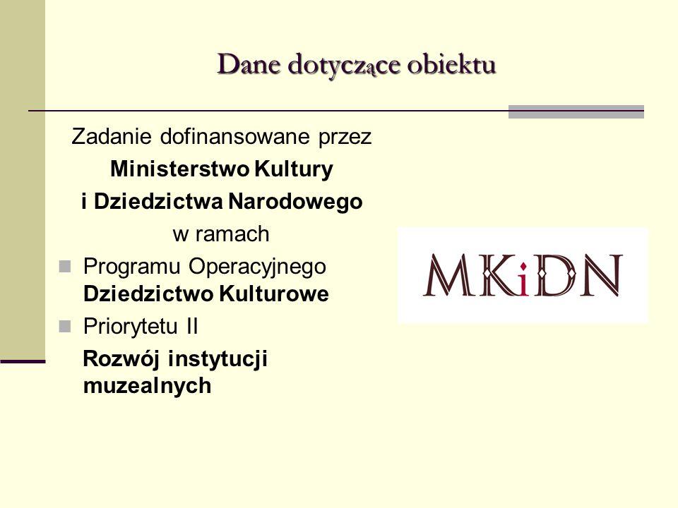 Dane dotycz ą ce obiektu Zadanie dofinansowane przez Ministerstwo Kultury i Dziedzictwa Narodowego w ramach Programu Operacyjnego Dziedzictwo Kulturow