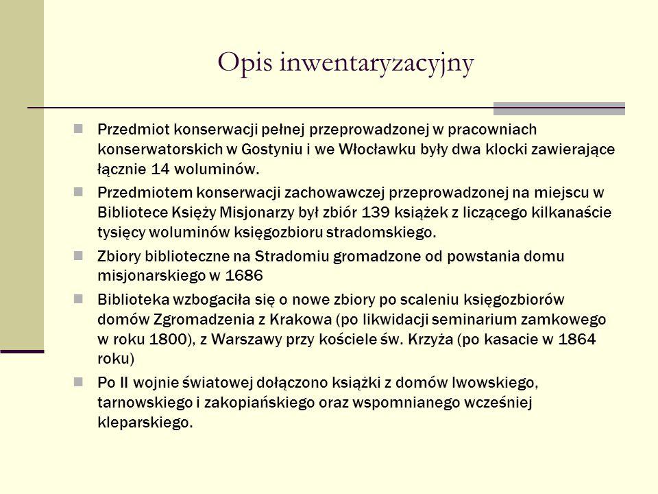 Opis inwentaryzacyjny Przedmiot konserwacji pełnej przeprowadzonej w pracowniach konserwatorskich w Gostyniu i we Włocławku były dwa klocki zawierając