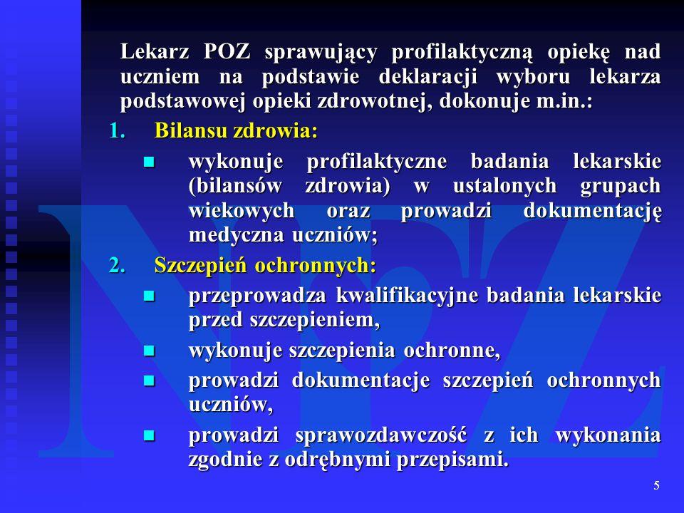 5 Lekarz POZ sprawujący profilaktyczną opiekę nad uczniem na podstawie deklaracji wyboru lekarza podstawowej opieki zdrowotnej, dokonuje m.in.: 1.Bila