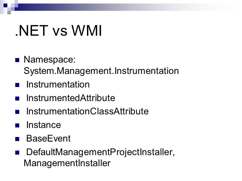 .NET vs WMI Namespace: System.Management.Instrumentation Instrumentation InstrumentedAttribute InstrumentationClassAttribute Instance BaseEvent DefaultManagementProjectInstaller, ManagementInstaller