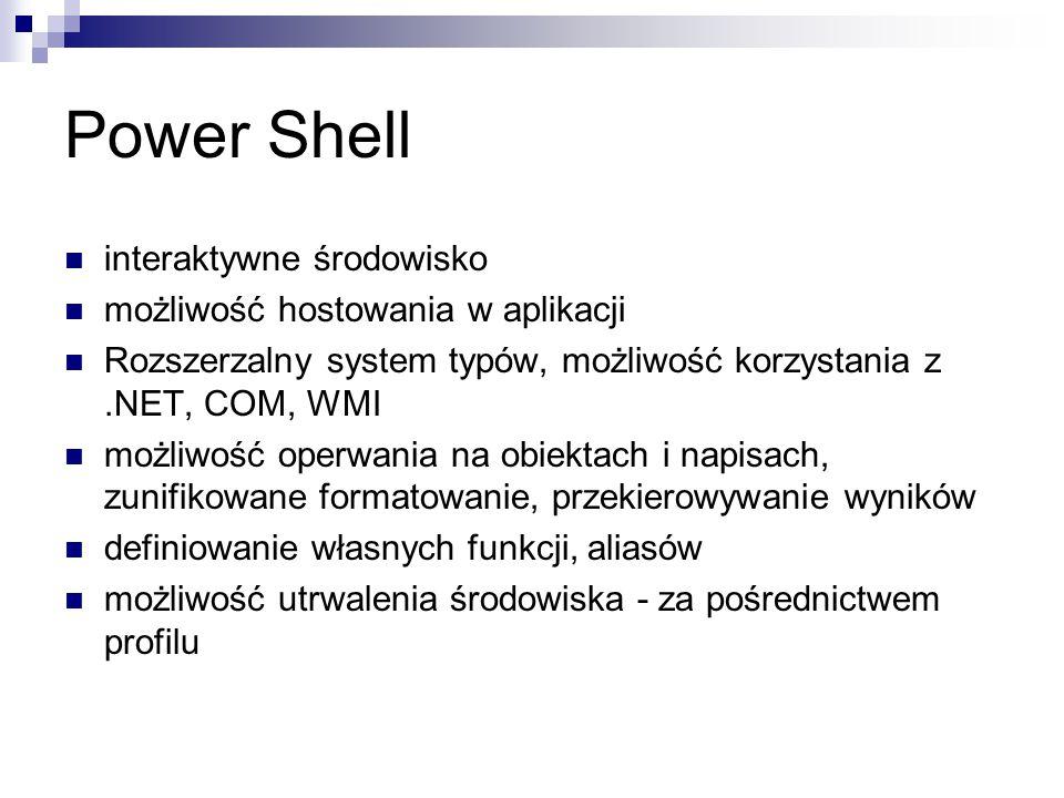 Power Shell interaktywne środowisko możliwość hostowania w aplikacji Rozszerzalny system typów, możliwość korzystania z.NET, COM, WMI możliwość operwa