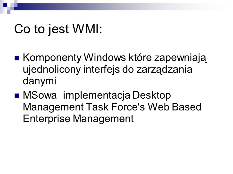 Co to jest WMI: Komponenty Windows które zapewniają ujednolicony interfejs do zarządzania danymi MSowa implementacja Desktop Management Task Force s Web Based Enterprise Management