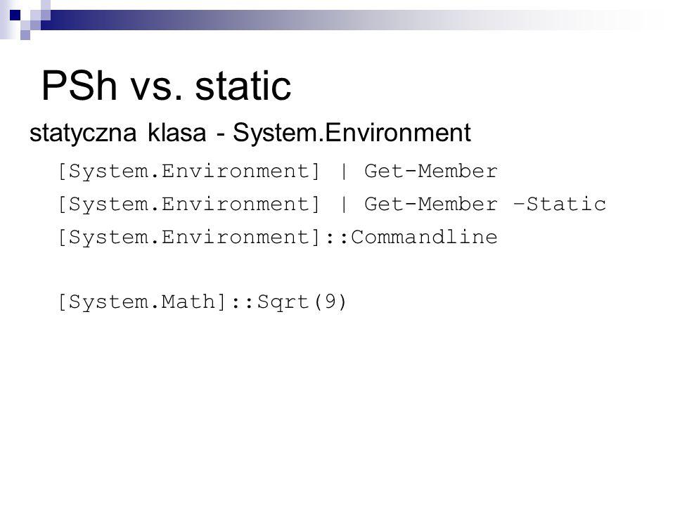PSh vs. static statyczna klasa - System.Environment [System.Environment] | Get-Member [System.Environment] | Get-Member –Static [System.Environment]::