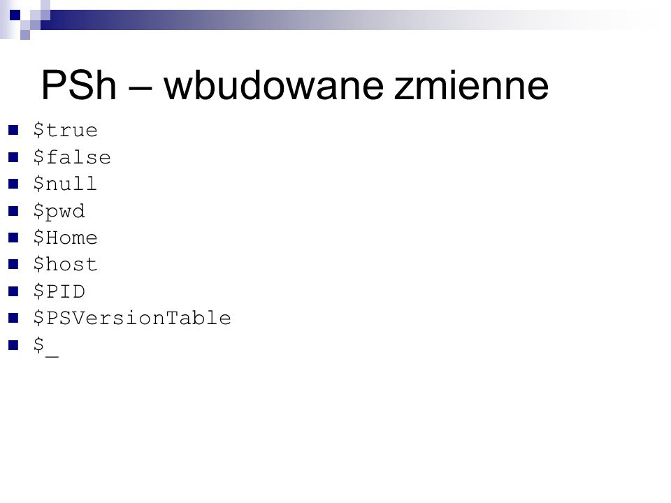 PSh – wbudowane zmienne $true $false $null $pwd $Home $host $PID $PSVersionTable $_