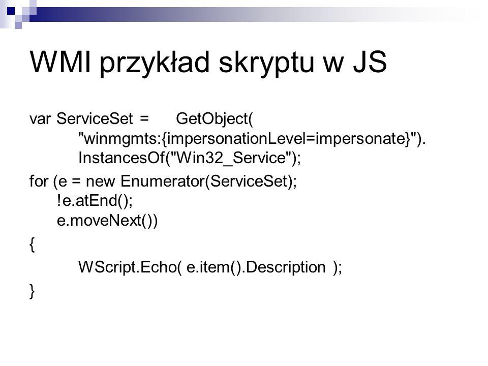 WMI przykład skryptu w JS var ServiceSet = GetObject( winmgmts:{impersonationLevel=impersonate} ).