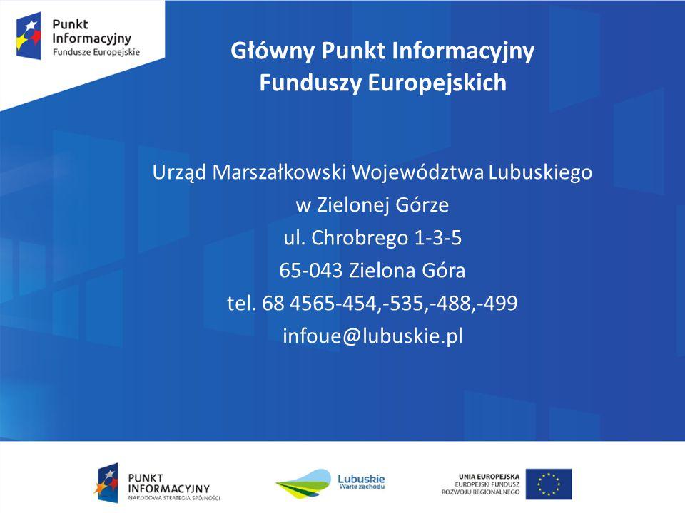 Główny Punkt Informacyjny Funduszy Europejskich Urząd Marszałkowski Województwa Lubuskiego w Zielonej Górze ul. Chrobrego 1-3-5 65-043 Zielona Góra te