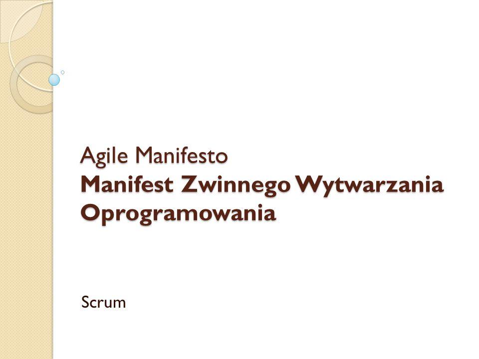 AGILE MANIFESTO – GŁÓWNE ZAŁOŻENIA 11-13 lutego 2001 Ludzie i interakcje ponad procesy i narzędzia Działające oprogramowanie ponad obszerną dokumentację Współpraca z klientem ponad formalne ustalenia Reagowanie na zmiany ponad podążanie za planem