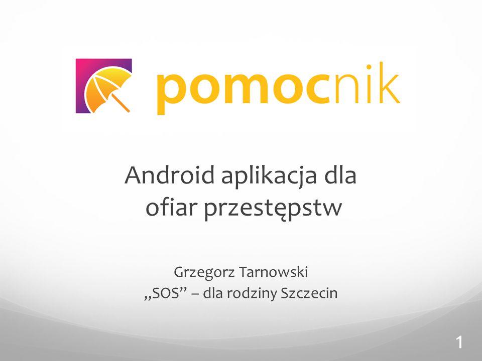 """Android aplikacja dla ofiar przestępstw Grzegorz Tarnowski """"SOS – dla rodziny Szczecin 1"""